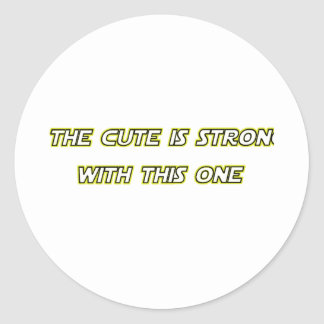 The Cute Is Strong With This One Classic Round Sticker
