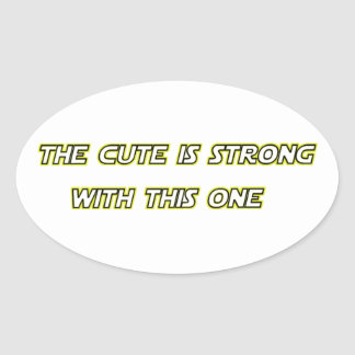 The Cute Is Strong With This One Oval Sticker
