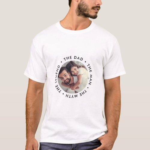 The Dad The Man The Myth The Legend Photo T_Shirt