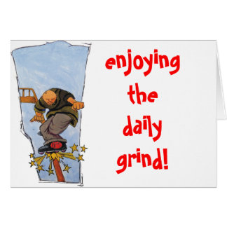 The daily grind! greeting card