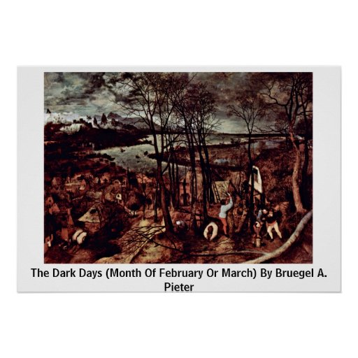 The Dark Days (Month Of February Or March) By Brue Poster