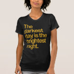 The Darkest Day is The Brightest Night Shirts