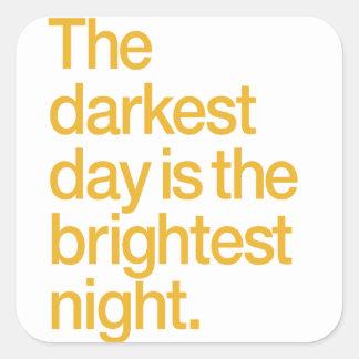 The Darkest Day is The Brightest Night Square Sticker
