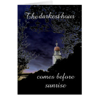 The darkest hour comes before sunrise card