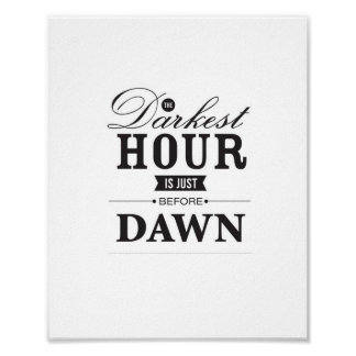 The Darkest Hour is Just Before Dawn Poster