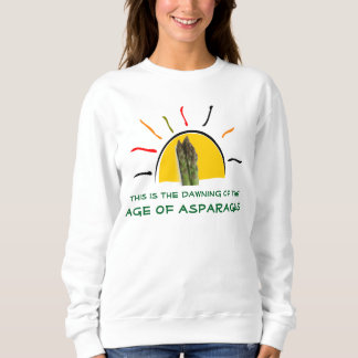 """The Dawning of the Age of Asparagus"" Sweatshirt"