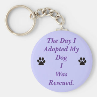 THE DAY I ADOPTED MY DOG I WAS RESCUED. KEY CHAINS