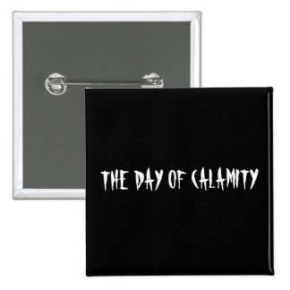 THE DAY OF CALAMITY PIN
