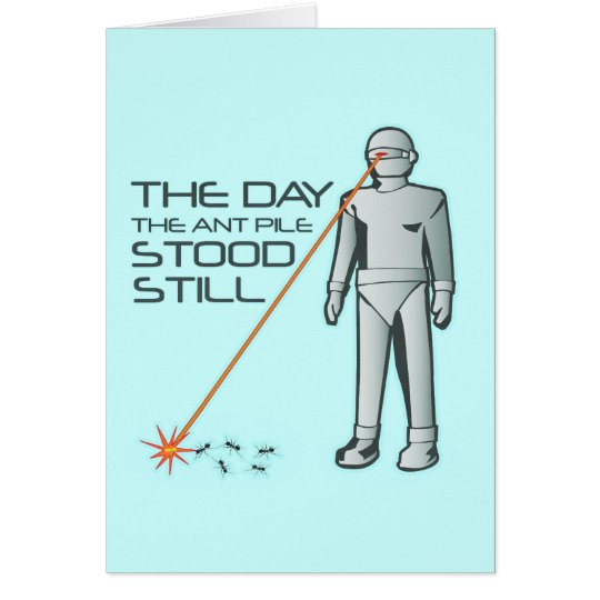 The Day the Ant Pile Stood Still Card
