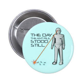 The Day the Ant Pile Stood Still Pinback Button