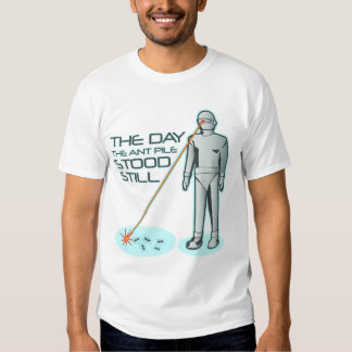 The Day the Ant Pile Stood Still T Shirt
