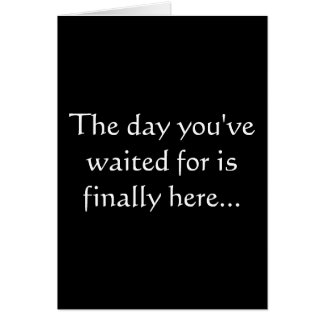 The day you ve waited for is finally here greeting cards