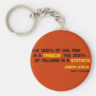 The death of one man is a tragedy... key chains