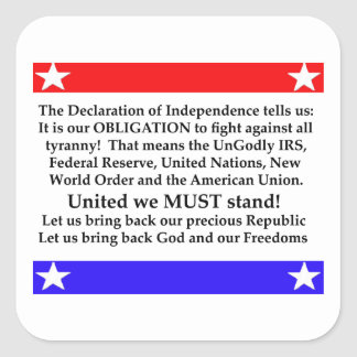 The Declaration of Independence States: It is our Square Sticker
