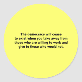 The democracy will cease to exist round stickers