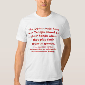 The Democrats have our Troops' blood on their h... T Shirt