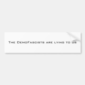 The DemoFascists are lying to us Car Bumper Sticker