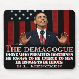 The Demogogue- Obama sure fits! Mouse Pad