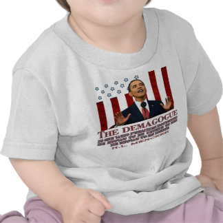 The Demogogue- Obama sure fits! Tshirt