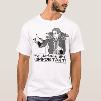 The Details Are Unimportant T-Shirt