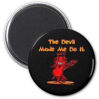 The Devil Made Me Do it! 2 Inch Round Magnet