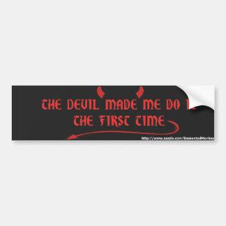 The Devil Made Me Do It... Bumper Sticker Car Bumper Sticker