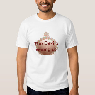 The Devil's is among us ! Tee Shirts