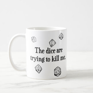 The Dice are Trying to Kill Me Classic White Coffee Mug