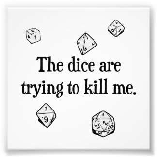 The Dice are Trying to Kill Me Photo Print