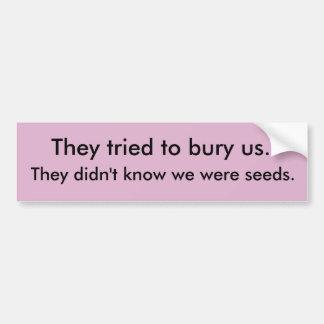 The Didn't Know We Were Seeds Bumper Sticker