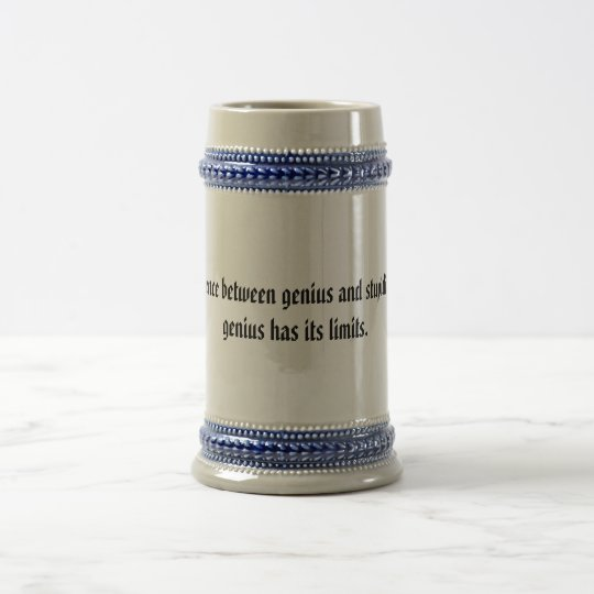 The difference between genius and stupidity is ... beer stein