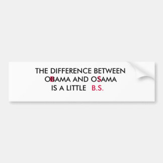 THE DIFFERENCE BETWEEN , OBAMA AND OSAMA, IS A ... BUMPER STICKER