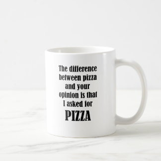 The Difference Between Pizza And Your Opinion Coffee Mug