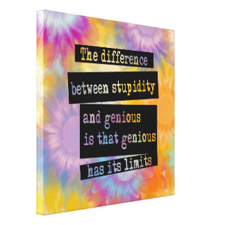 The difference between stupidity and genius canvas print