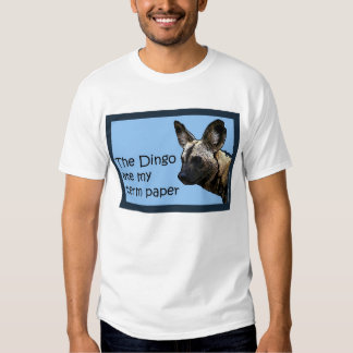 The dingo ate my term paper t shirt