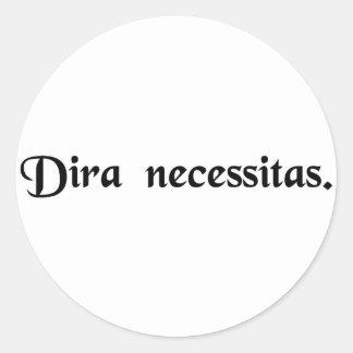 The dire necessity. round sticker