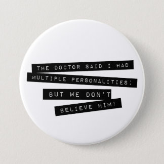 The Doctor Said I Have Multiple Personalities Pinback Button