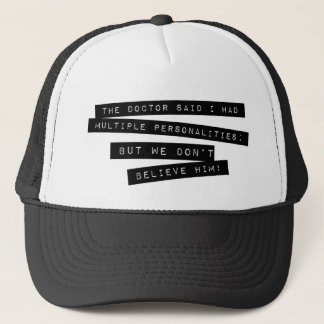The Doctor Said I Have Multiple Personalities Trucker Hat