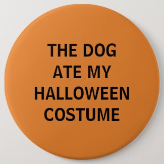 The Dog Ate My Halloween Costume Pinback Button