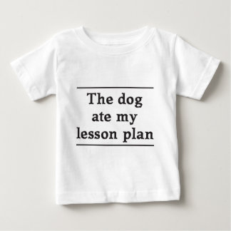The dog ate my lesson plan baby T-Shirt