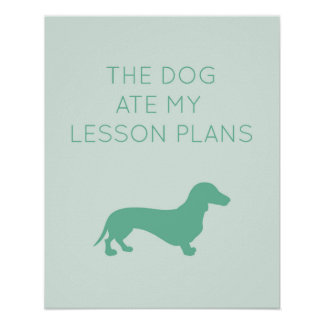 The Dog Ate My Lesson Plans - Dachshund Poster