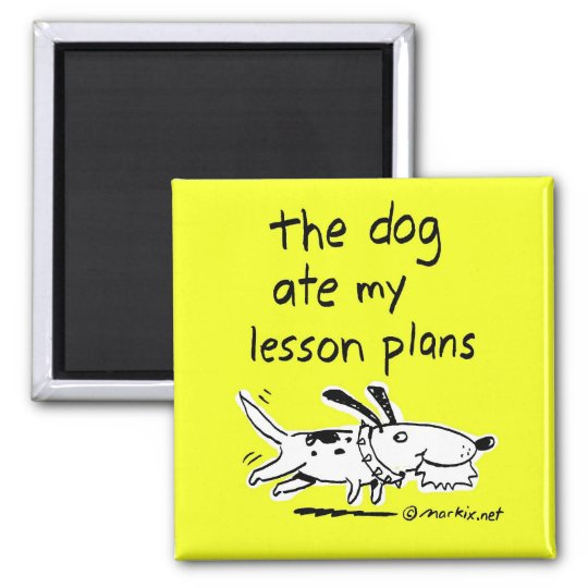 the dog ate my lesson plans magnet
