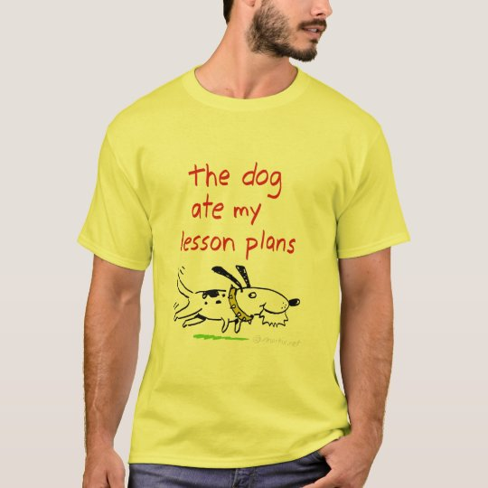 the dog ate my lesson plans T-Shirt