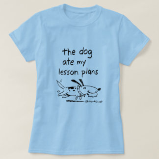 The dog ate my lesson plans tee shirt