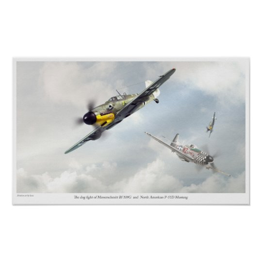 The dog fight of Bf 109G and P-51D Poster