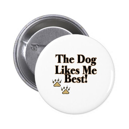 The Dog Likes Me Best Pin