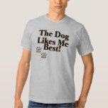 The Dog Likes Me Best Shirt