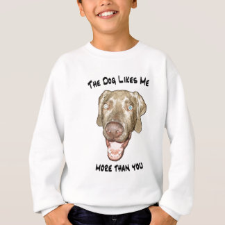 The dog likes me more than you sweatshirt