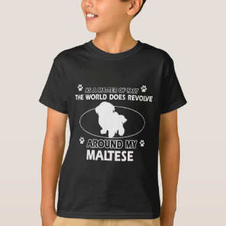 The dog revolves around my maltese T-Shirt