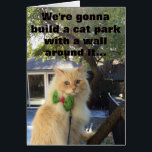 """The dogs are gonna pay for it. card<br><div class=""""desc"""">We&#39;re gonna build a cat park with a wall around it,  and the dogs are gonna pay for it.</div>"""